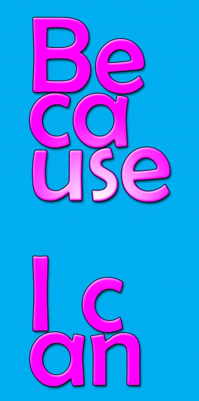 In shiny pink letters on a blue background the fragmented words 'because I can' shine out.
