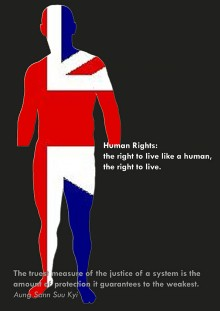 on a dark grey background the silhouette of a man without hands is filled in with the red, white and blue Union Flag and shows the text: 'human rights: the right to live like a human, the right to live' and a quote from Aung Sann Suu Kyi: the truest measu