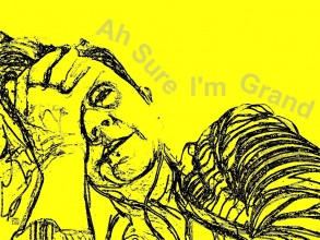 yellow image with a black line portrait of the artist leaning to one side with her hand covering her face. Above her in grey are the words 'Ah sure I'm grand.'
