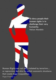 on a dark grey background is the silhouette of a woman filled in with a portion of the Union Jack Flag. At her missing arm is a quote from Nelson Mandela: To deny people their human rights is to challenge their very humanity. And at her feet a quote from